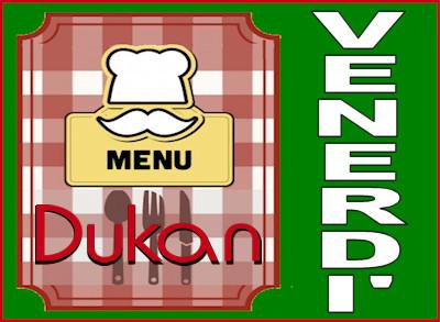 Menu del venerdì per la dieta Dukan dei sette giorni